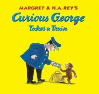Cover image for Margret & H.A. Rey's Curious George takes a train