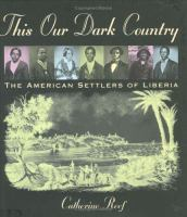 Cover image for This our dark country : the American settlers of Liberia