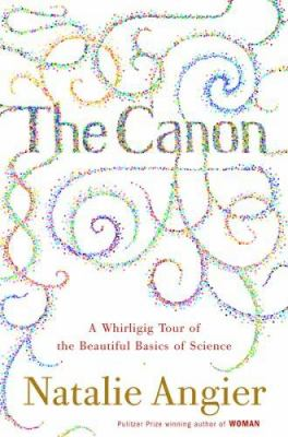 Cover image for The canon : a whirligig tour of the beautiful basics of science