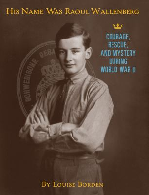 Cover image for His name was Raoul Wallenberg : courage, rescue, and mystery during World War II