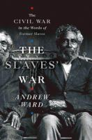 Cover image for The slaves' war : the Civil War in the words of former slaves