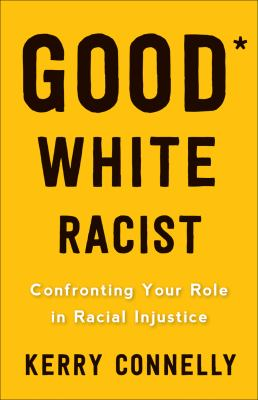 Cover image for Good white racist : confronting your role in racial injustice