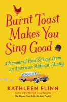 Cover image for Burnt toast makes you sing good : a memoir of food and love from an American Midwest family
