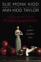 Cover image for Traveling with pomegranates : a mother-daughter story