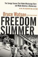 Cover image for Freedom summer : the savage season that made Mississippi burn and made America a democracy