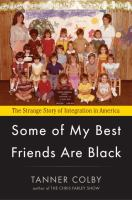 Cover image for Some of my best friends are Black : the strange story of integration in America