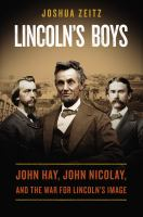 Cover image for Lincoln's boys : John Hay, John Nicolay, and the war for Lincoln's image