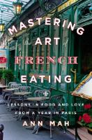 Cover image for Mastering the art of French eating : lessons in food and love from a year in Paris