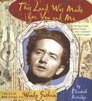 Cover image for This land was made for you and me : the life and songs of Woody Guthrie