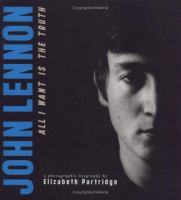 Cover image for John Lennon : all I want is the truth : a photographic biography