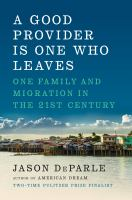 Cover image for A good provider is one who leaves : one family and migration in the 21st century