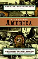 Cover image for Witnessing America : the Library of Congress book of firsthand accounts of life in America, 1600-1900