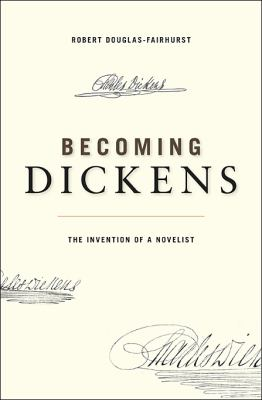 Cover image for Becoming Dickens : the invention of a novelist
