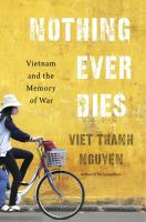 Cover image for Nothing ever dies : Vietnam and the memory of war
