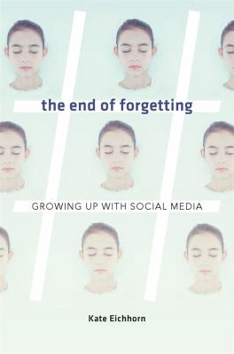 Cover image for The end of forgetting : growing up with social media