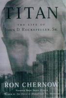 Cover image for Titan : the life of John D. Rockefeller, Sr.