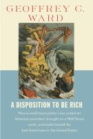 Cover image for A disposition to be rich : how a small-town pastor's son ruined an American president, brought on a Wall Street crash, and made himself the best-hated man in the United States