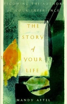 Cover image for The story of your life : becoming the author of your experience