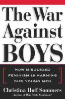 Cover image for The war against boys : how misguided feminism is harming our young men
