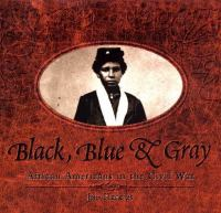 Cover image for Black, blue, and gray : African Americans in the Civil War