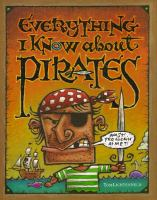 Cover image for Everything I know about pirates : a collection of made-up facts, educated guesses, and silly pictures about bad guys of the high seas