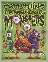 Cover image for Everything I know about monsters : a collection of made-up facts, educated guesses, and silly pictures about creatures of creepiness