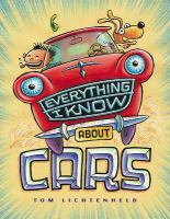 Cover image for Everything I know about cars : a collection of made-up facts, educated guesses, and silly pictures about cars, trucks, and other zoomy things