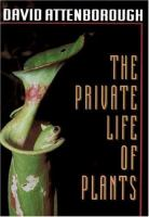 Cover image for The private life of plants : a natural history of plant behaviour