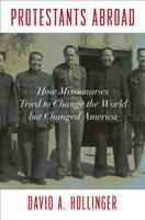 Cover image for Protestants abroad : how missionaries tried to change the world but changed America