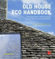 Cover image for Old house eco handbook : a practical guide to retrofitting for energy efficiency and sustainability