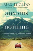 Cover image for Anxious for nothing : finding calm in a chaotic world