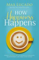Cover image for How happiness happens : finding lasting joy in world of comparison, disappointment, and unmet expectations