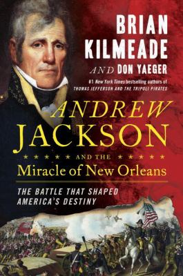 Cover image for Andrew Jackson and the miracle of New Orleans : the battle that shaped America's destiny
