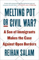 Cover image for Melting pot or civil war? : a son of immigrants makes the case against open borders