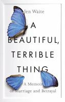 Cover image for A beautiful, terrible thing : a memoir of marriage and betrayal