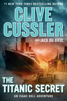 Cover image for The Titanic secret : an Isaac Bell adventure