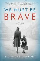 Cover image for We must be brave : a novel