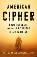 Cover image for American cipher : Bowe Bergdahl and the U.S. tragedy in Afghanistan