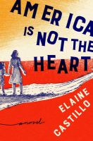 Cover image for America is not the heart : a novel
