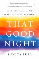 Cover image for That good night : life and medicine in the eleventh hour
