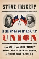 Cover image for Imperfect union : how Jessie and John Frémont mapped the West, invented celebrity, and helped cause the Civil War