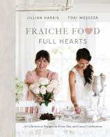 Cover image for Fraiche food, full hearts : a collection of recipes for every day and casual celebrations