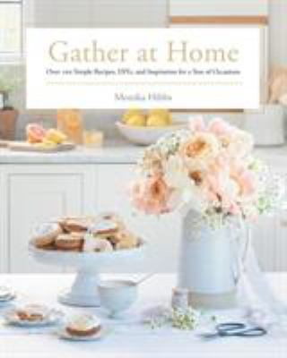 Cover image for Gather at home : over 100 simple recipes, DIYs, and inspiration for a year of occasions