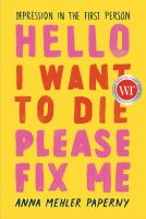Cover image for Hello I want to die please fix me : depression in the first person