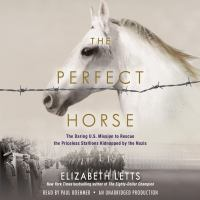 Cover image for The perfect horse : the daring U.S. mission to rescue the priceless stallions kidnapped by the Nazis