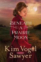 Cover image for Beneath a prairie moon : a novel