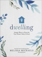 Cover image for Dwelling : simple ways to nourish your home, body, & soul