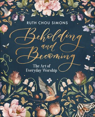 Cover image for Beholding and becoming : the art of everyday worship
