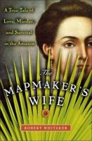 Cover image for The mapmaker's wife : a true tale of love, murder, and survival in the Amazon