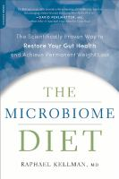 Cover image for The microbiome diet : the scientifically proven way to restore your gut health and achieve permanent weight loss
